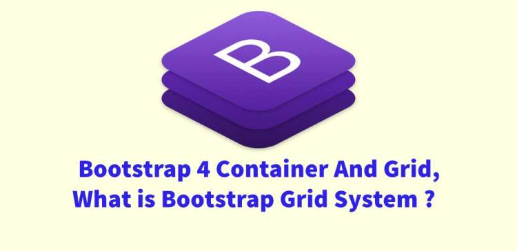 Bootstrap 4 Container And Grid, What is Bootstrap Grid System ?