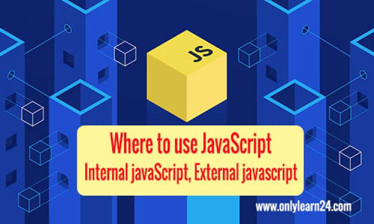 Where to use JavaScript, Internal JavaScript, External JavaScript